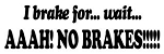 I Brake For..No Brakes Decal Sticker