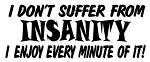 I Don't Suffer From Insanity Decal Sticker