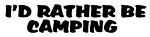 I'd Rather Be Camping Decal Sticker