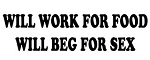 Will Work For Food Will Beg For Sex Decal Sticker