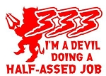 333 I'm A Devil Doing a Half Assed Job - v2 Decal Sticker