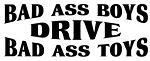 Bad Ass Boys Drive Bad Ass Toys Decal Sticker