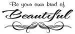 Be Your Own Kind of Beautiful Decal