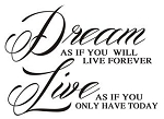 Dream As If You Will Live Forever Decal