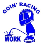 Goin Racing Piss On Work Decal Sticker