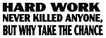 Hard Work Never Killed Anyone Decal Sticker