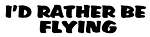 I'd Rather Be Flying Decal Sticker