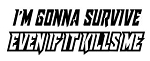 I'm Gonna Survive Even If It Kills Me Decal Sticker