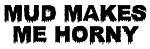 Mud Makes Me Horny Decal Sticker