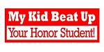 My Kid Beat Up Your Honor Student Decal Sticker