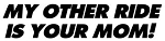 My Other Ride Is Your Mom Decal Sticker