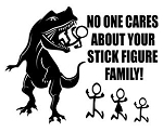 No One Cares About Your Stick Family - TRex Decal Sticker