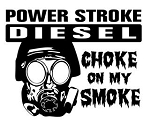 Power Stroke Diesel Choke On My Smoke Decal Sticker