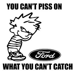 You Can't Piss On Ford Decal Sticker