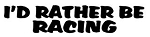 I'd Rather Be Racing Decal Sticker